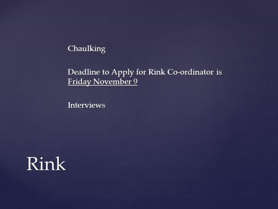 Chaulking Deadline to Apply for Rink Co-ordinator is Friday November 9 Interviews Rink