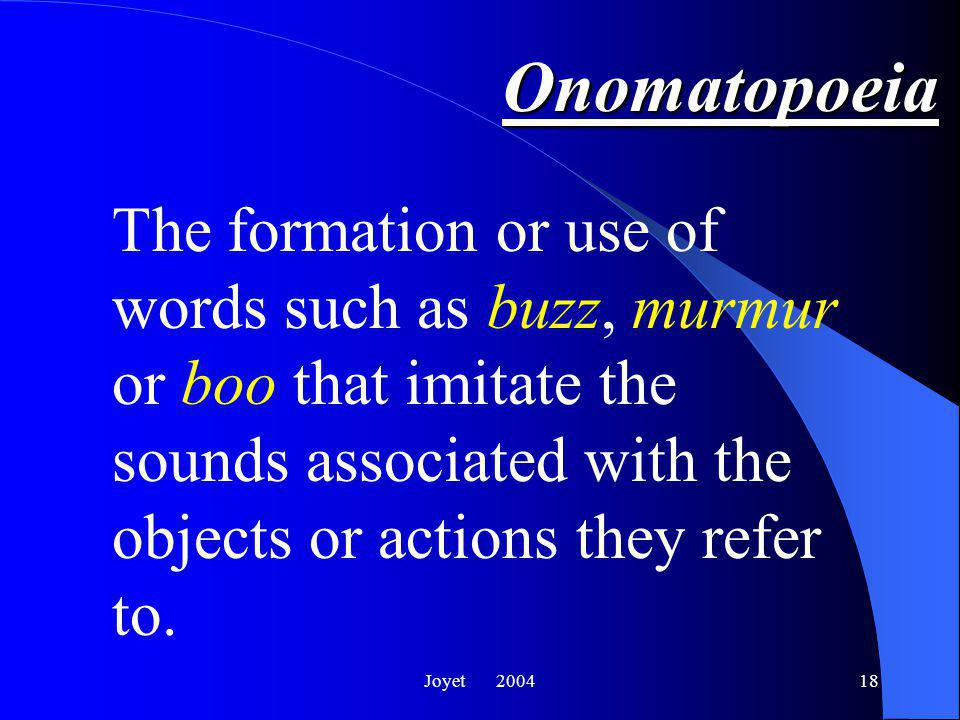 Joyet Onomatopoeia Examples of the onomatopoeia: Bang, went the gun.