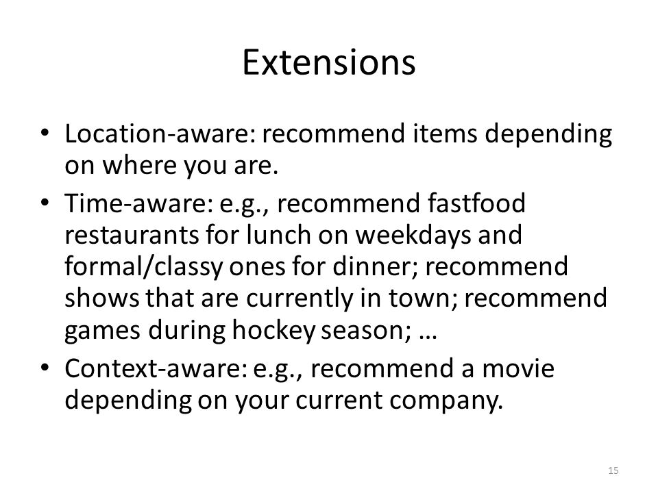 Extensions Location-aware: recommend items depending on where you are.