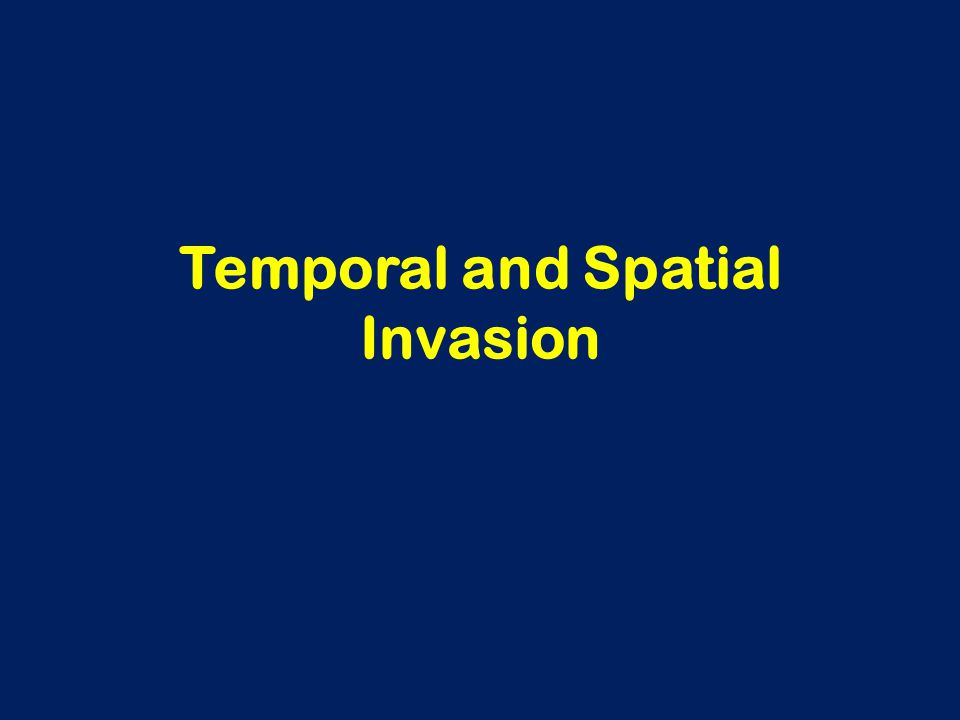 Temporal and Spatial Invasion