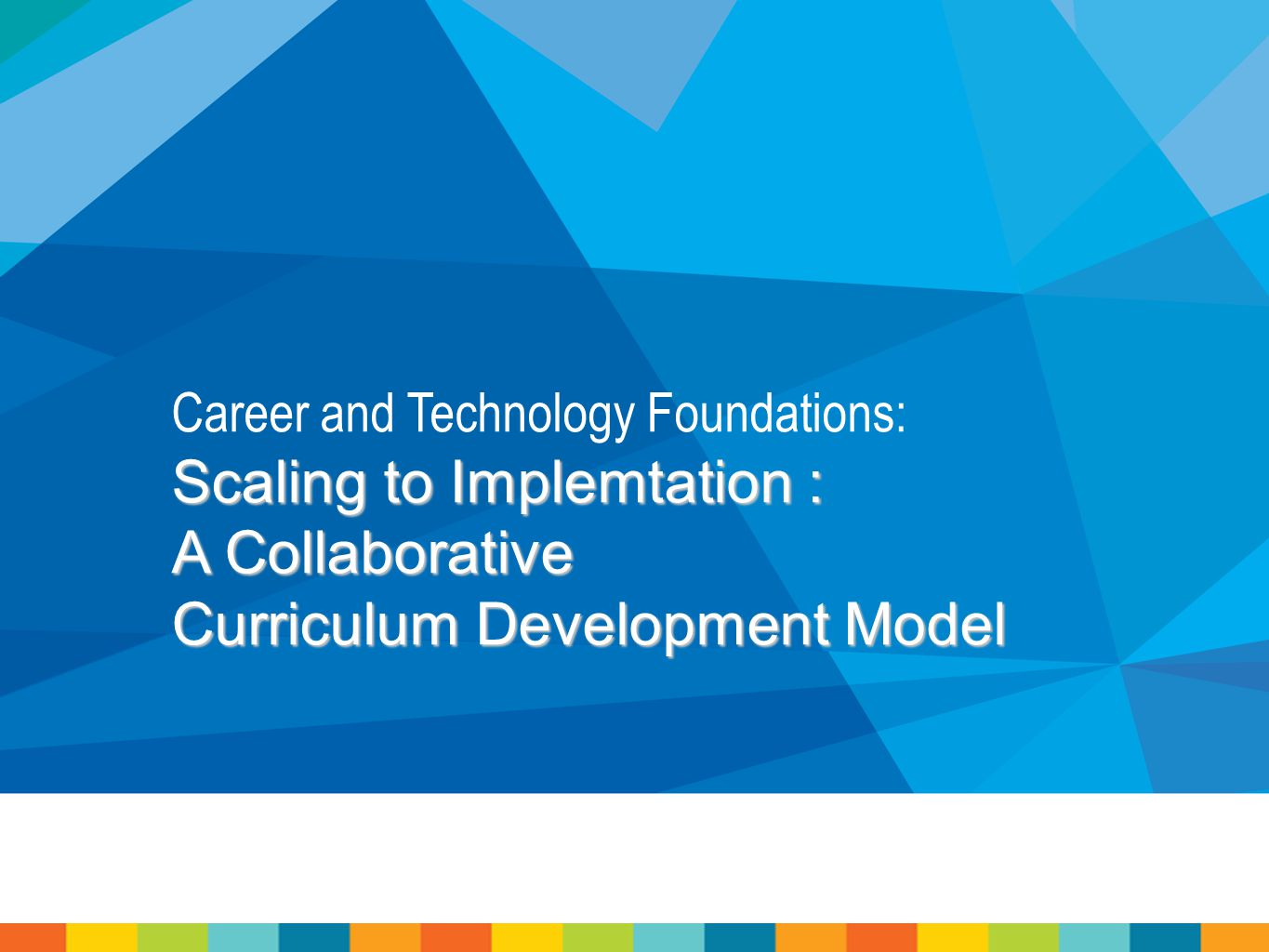 Career and Technology Foundations: Scaling to Implemtation : A Collaborative Curriculum Development Model