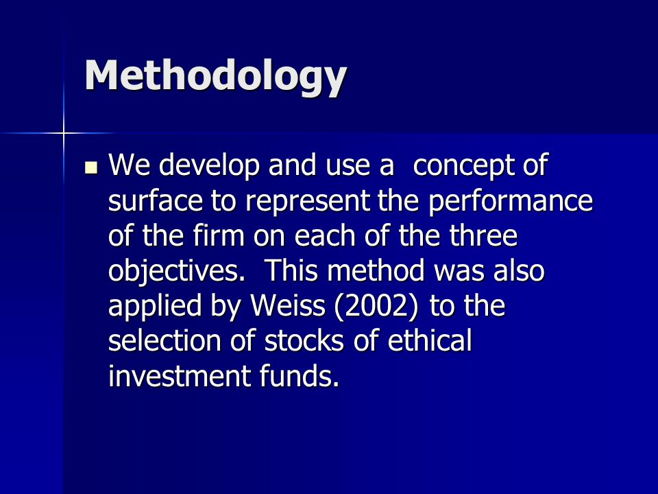 Methodology We develop and use a concept of surface to represent the performance of the firm on each of the three objectives.
