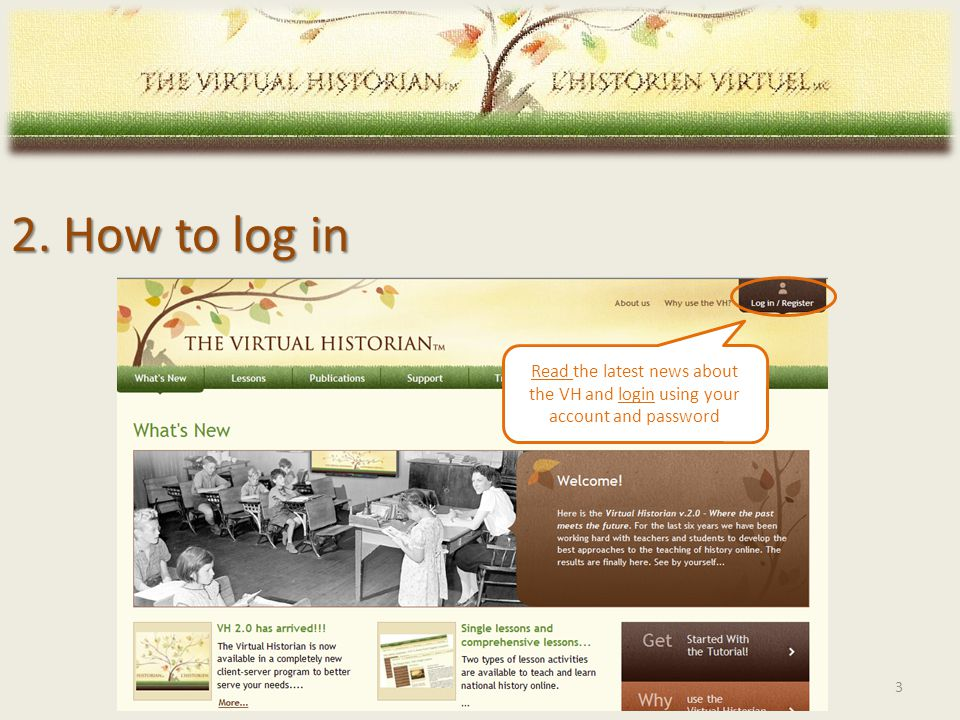 2. How to log in Read the latest news about the VH and login using your account and password 3