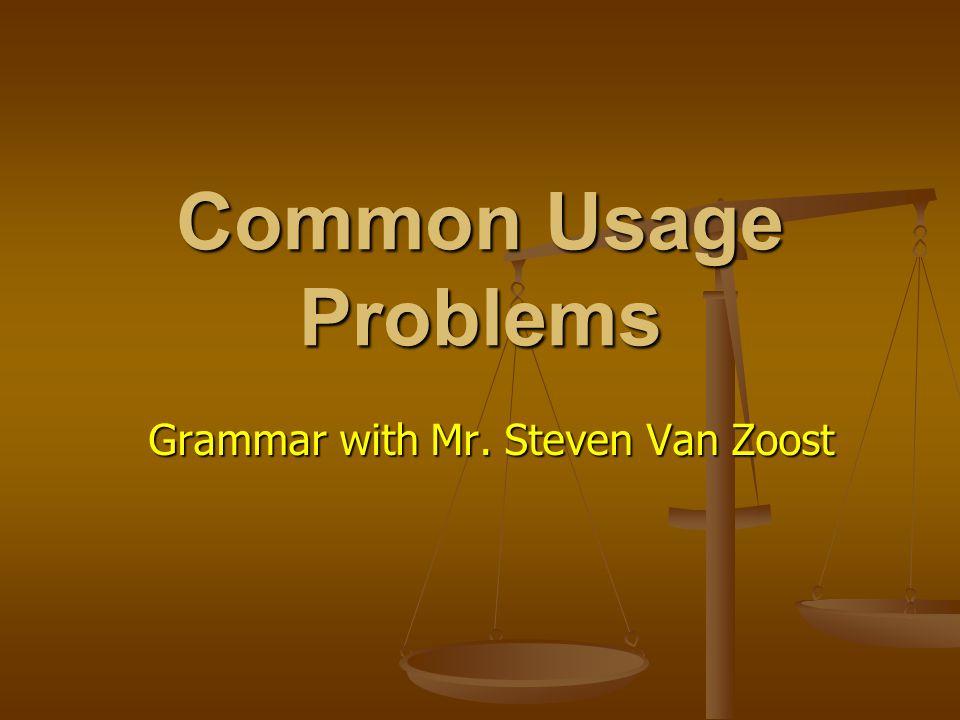 Common Usage Problems Grammar with Mr. Steven Van Zoost