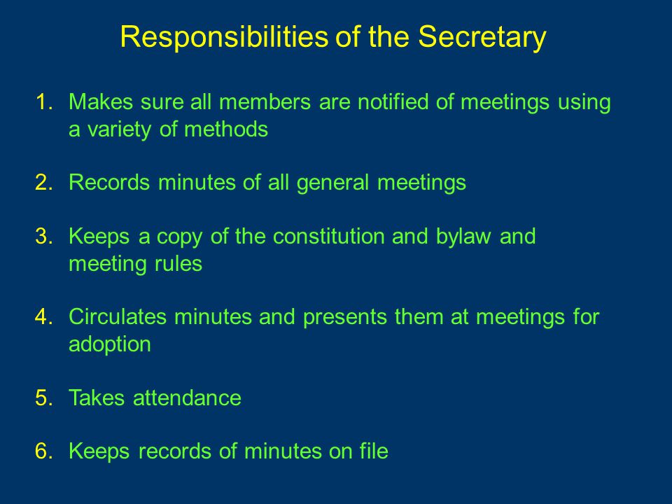 1.Makes sure all members are notified of meetings using a variety of methods 2.Records minutes of all general meetings 3.Keeps a copy of the constitut