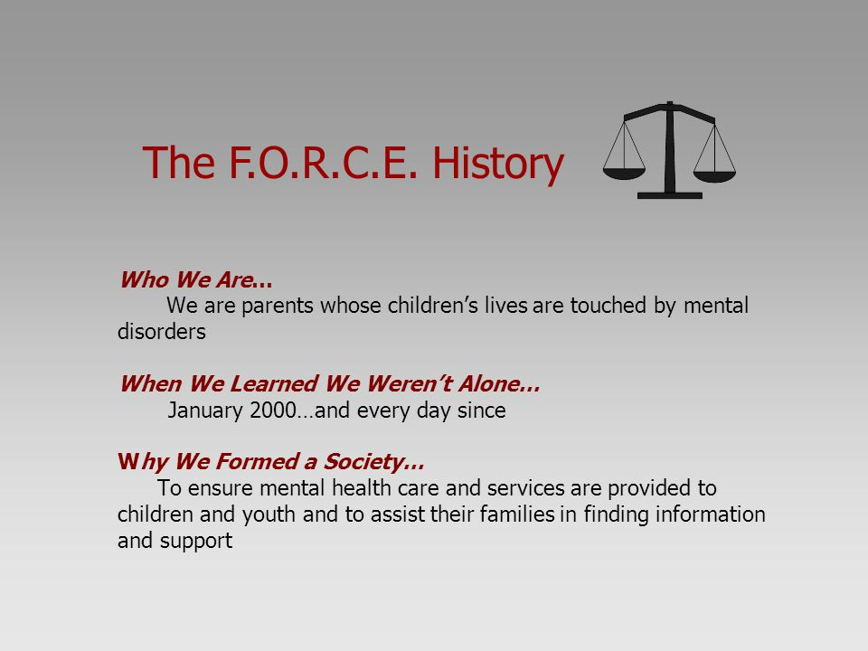 Who We Are… We are parents whose children's lives are touched by mental disorders When We Learned We Weren't Alone… January 2000…and every day since W