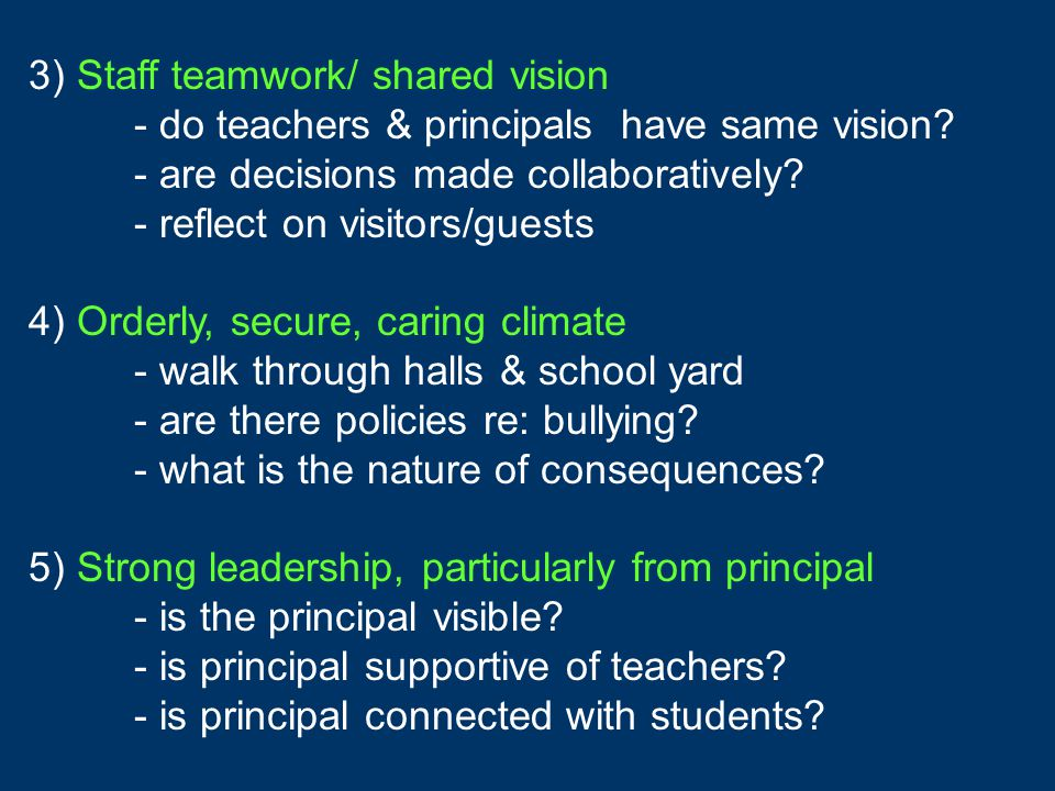 3) Staff teamwork/ shared vision - do teachers & principals have same vision? - are decisions made collaboratively? - reflect on visitors/guests 4) Or