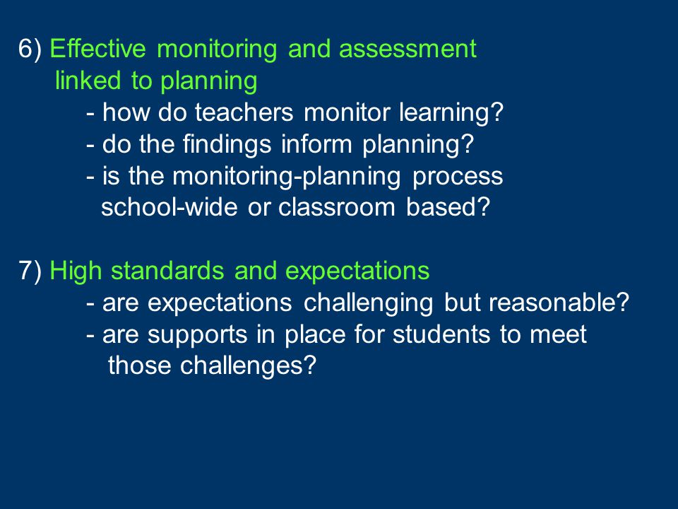 6) Effective monitoring and assessment linked to planning - how do teachers monitor learning? - do the findings inform planning? - is the monitoring-p
