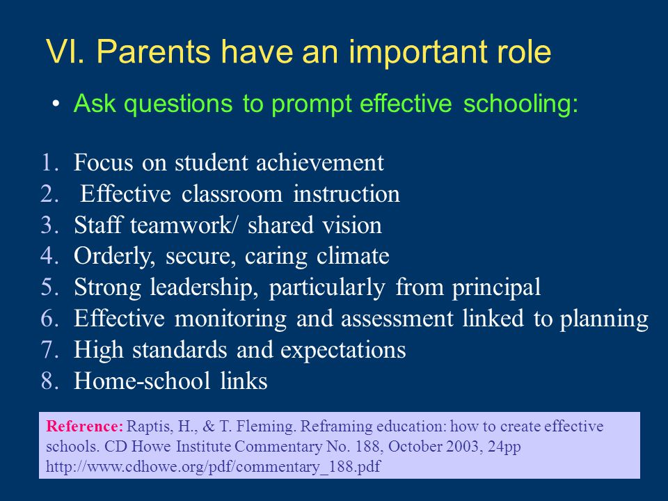 VI. Parents have an important role Ask questions to prompt effective schooling: 1.Focus on student achievement 2. Effective classroom instruction 3.St