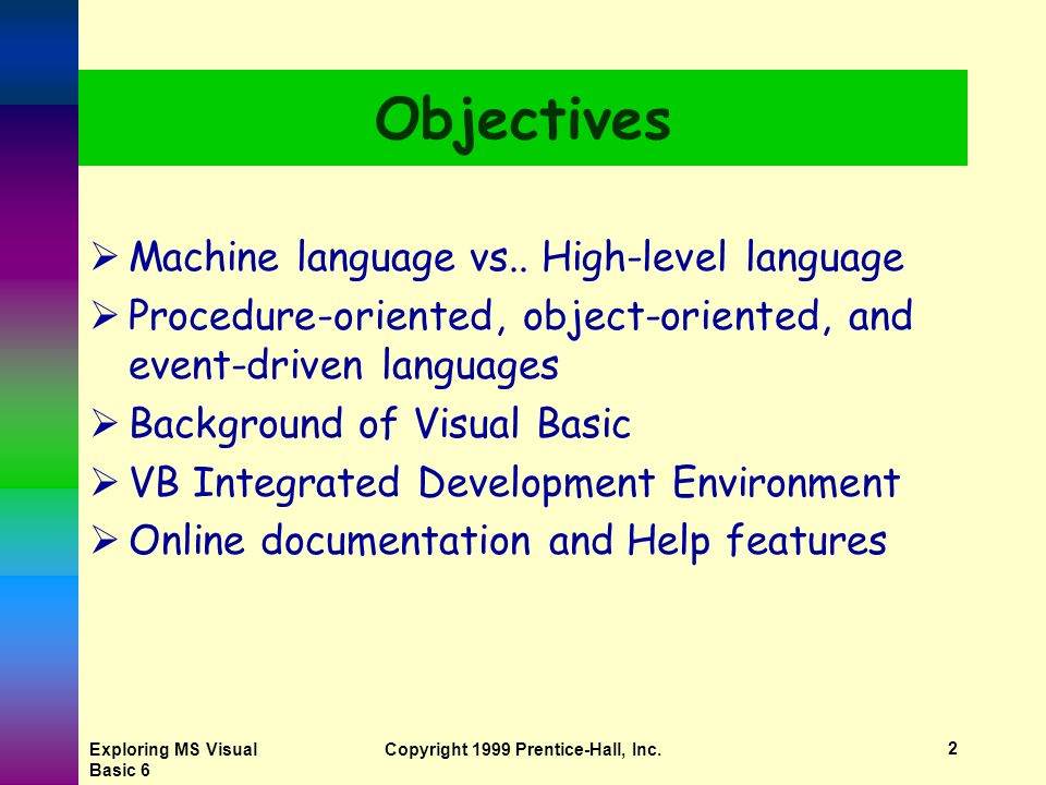 Chapter 1 Introduction to Visual Basic Programming and Applications 1 Exploring Microsoft Visual Basic 6.0 Copyright © 1999 Prentice-Hall, Inc.