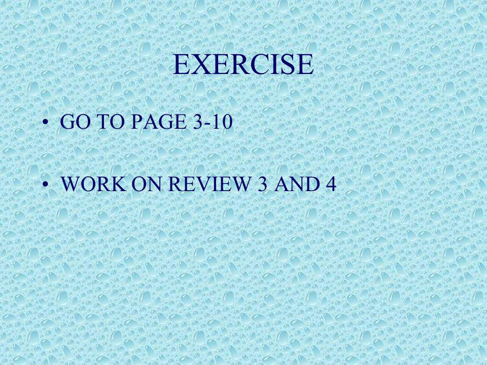 EXERCISE GO TO PAGE 3-10 WORK ON REVIEW 3 AND 4