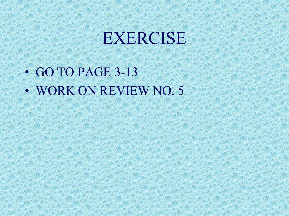 EXERCISE GO TO PAGE 3-13 WORK ON REVIEW NO. 5