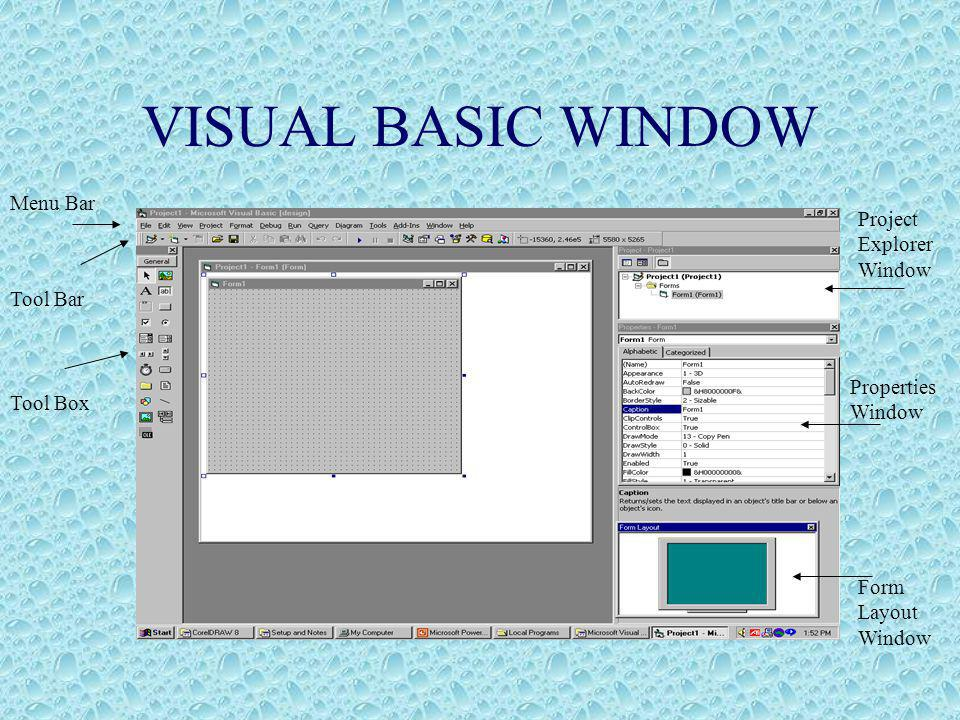 VISUAL BASIC WINDOW Menu Bar Tool Bar Tool Box Project Explorer Window Properties Window Form Layout Window