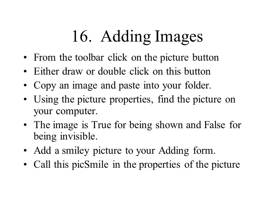 16. Adding Images From the toolbar click on the picture button Either draw or double click on this button Copy an image and paste into your folder. Us