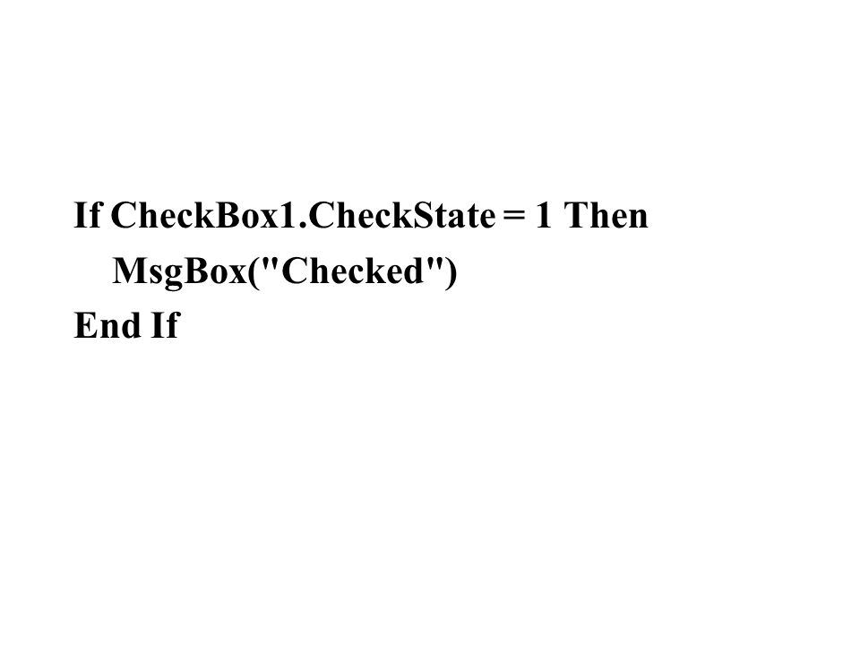 If CheckBox1.CheckState = 1 Then MsgBox(