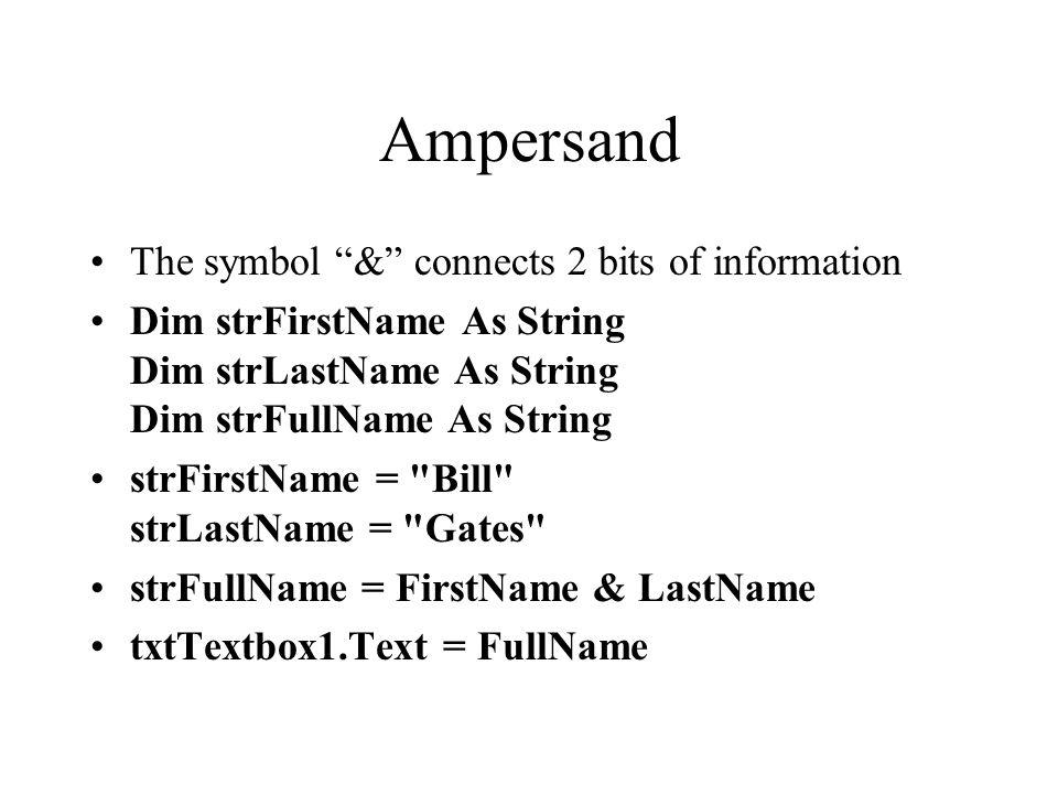 "Ampersand The symbol ""&"" connects 2 bits of information Dim strFirstName As String Dim strLastName As String Dim strFullName As String strFirstName ="