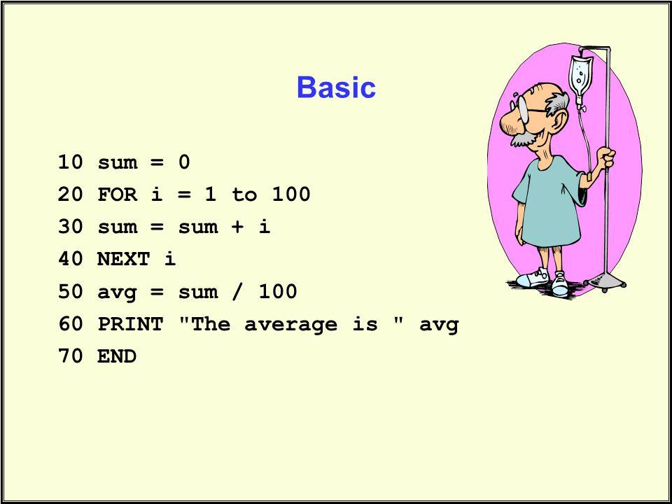 Basic 10 sum = 0 20 FOR i = 1 to 100 30 sum = sum + i 40 NEXT i 50 avg = sum / 100 60 PRINT The average is avg 70 END