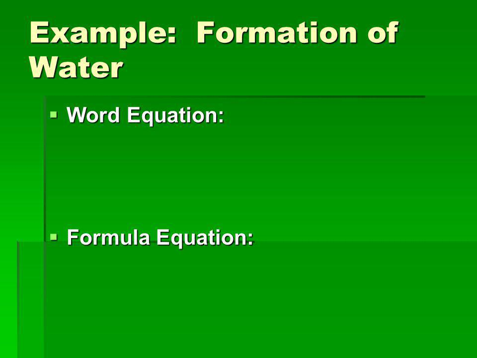 Example: Formation of Water  Word Equation:  Formula Equation: