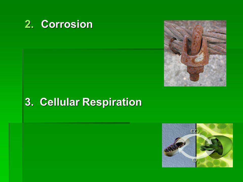 2.Corrosion 3. Cellular Respiration