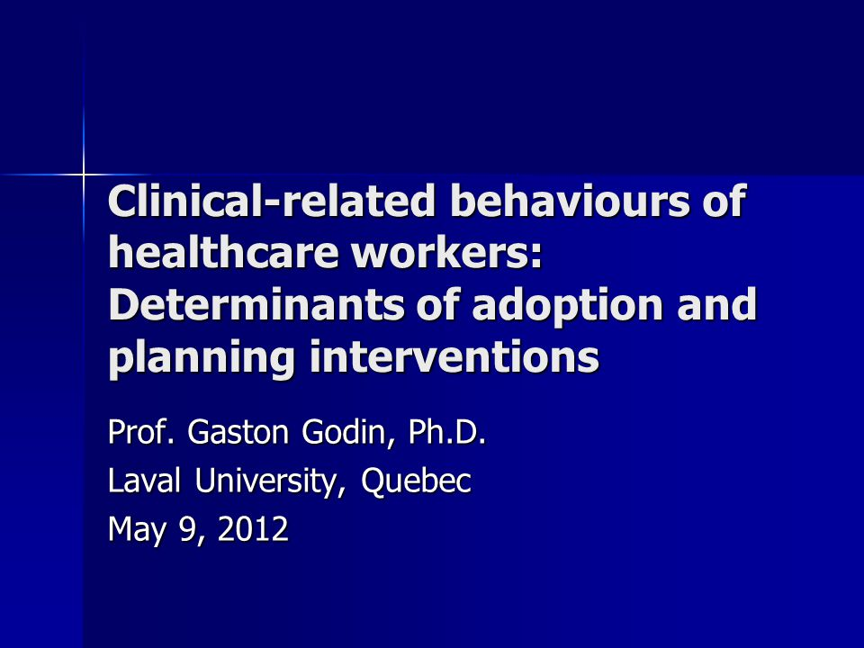 Clinical-related behaviours of healthcare workers: Determinants of adoption and planning interventions Prof.