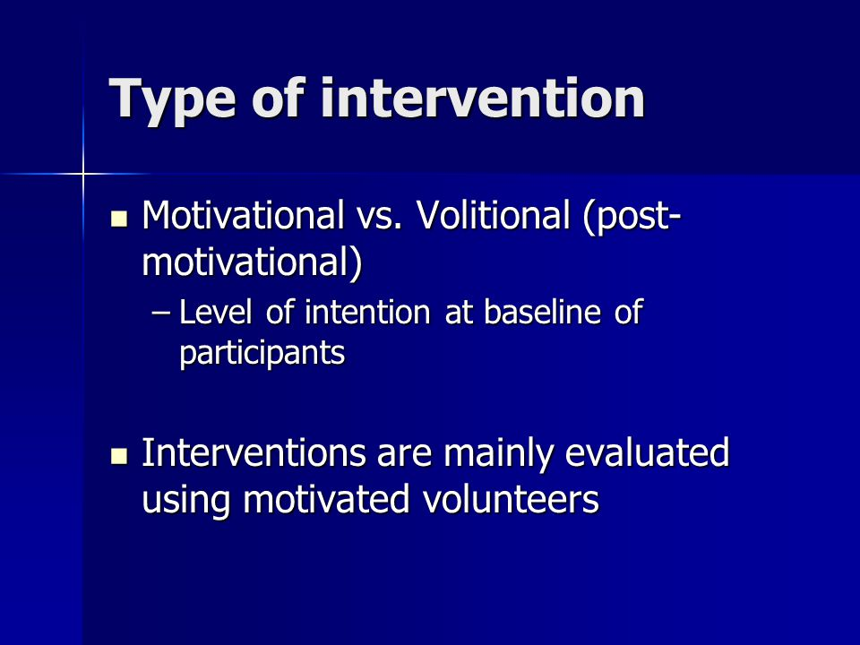 Type of intervention Motivational vs. Volitional (post- motivational) Motivational vs.