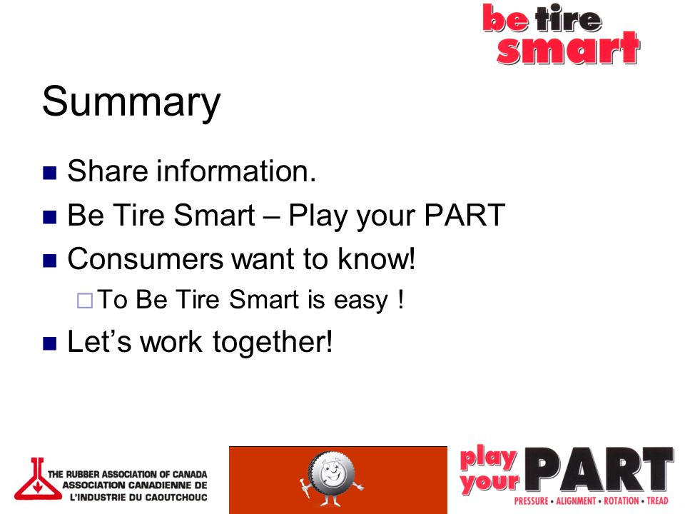 Summary Share information. Be Tire Smart – Play your PART Consumers want to know.