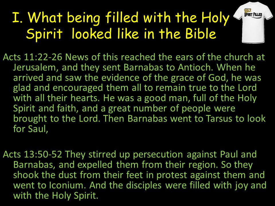 I. What being filled with the Holy Spirit looked like in the Bible Acts 11:22-26 News of this reached the ears of the church at Jerusalem, and they se