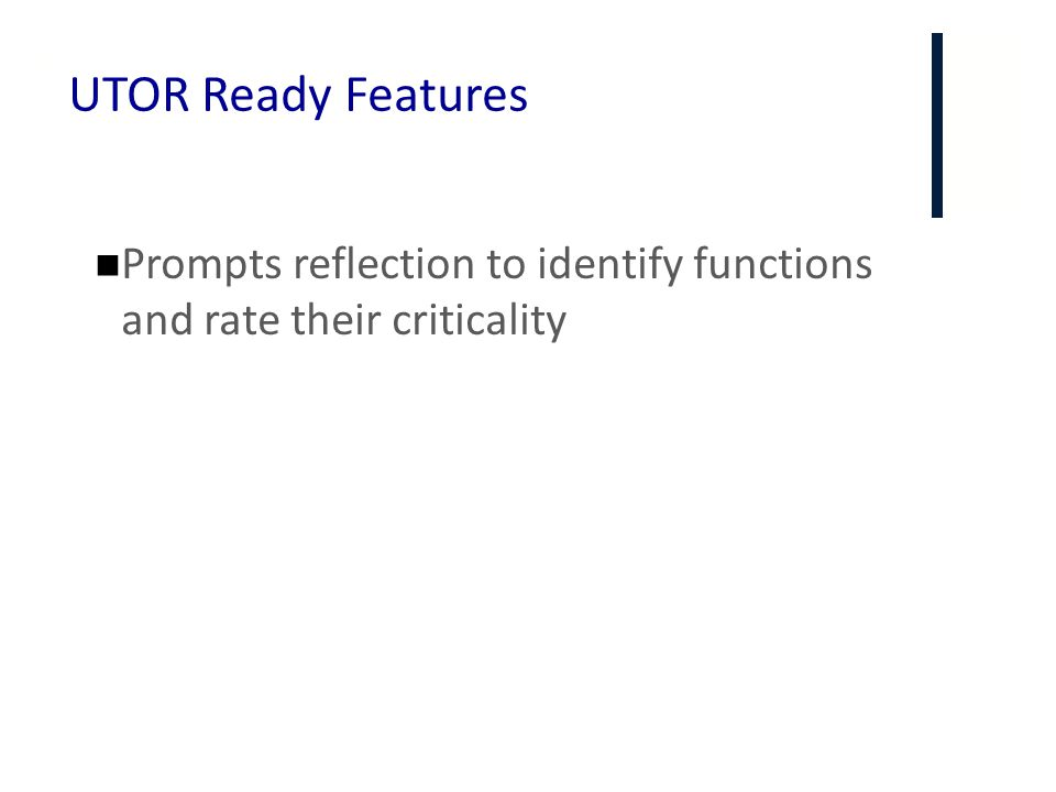 + UTOR Ready Features Prompts reflection to identify functions and rate their criticality