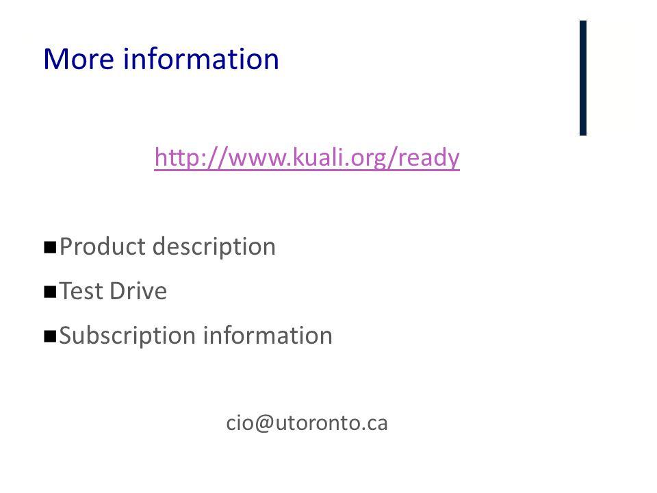 + More information http://www.kuali.org/ready Product description Test Drive Subscription information cio@utoronto.ca
