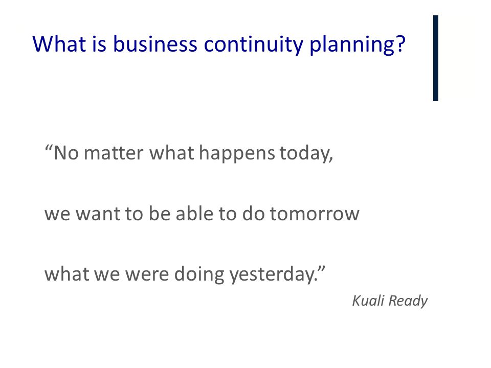 """+ What is business continuity planning? """"No matter what happens today, we want to be able to do tomorrow what we were doing yesterday."""" Kuali Ready"""