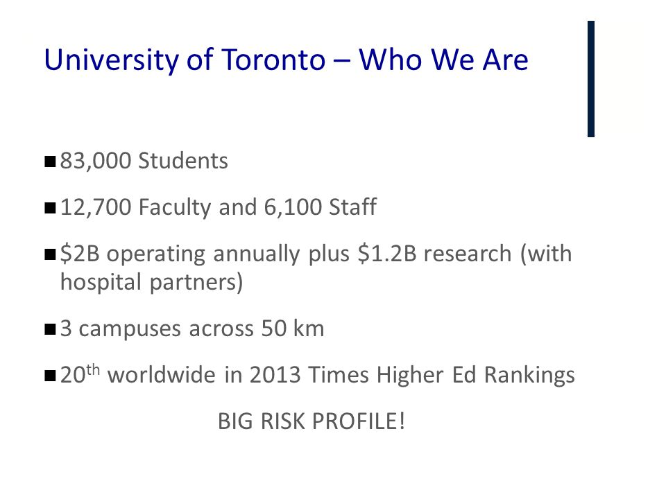 + University of Toronto – Who We Are 83,000 Students 12,700 Faculty and 6,100 Staff $2B operating annually plus $1.2B research (with hospital partners