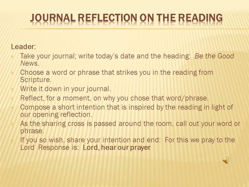 Leader: † Take your journal; write today's date and the heading: Be the Good News.