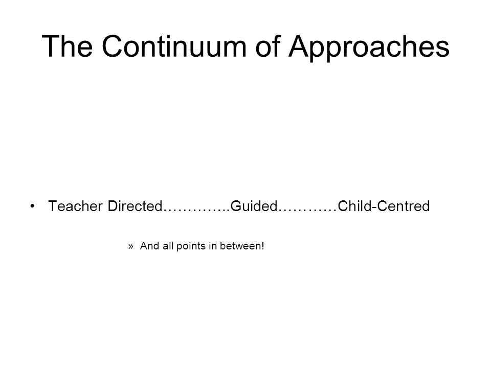 The Educator's Role along the Continuum Educators can be ready to supply: Facts Knowledge Abilities Skills Time Attention