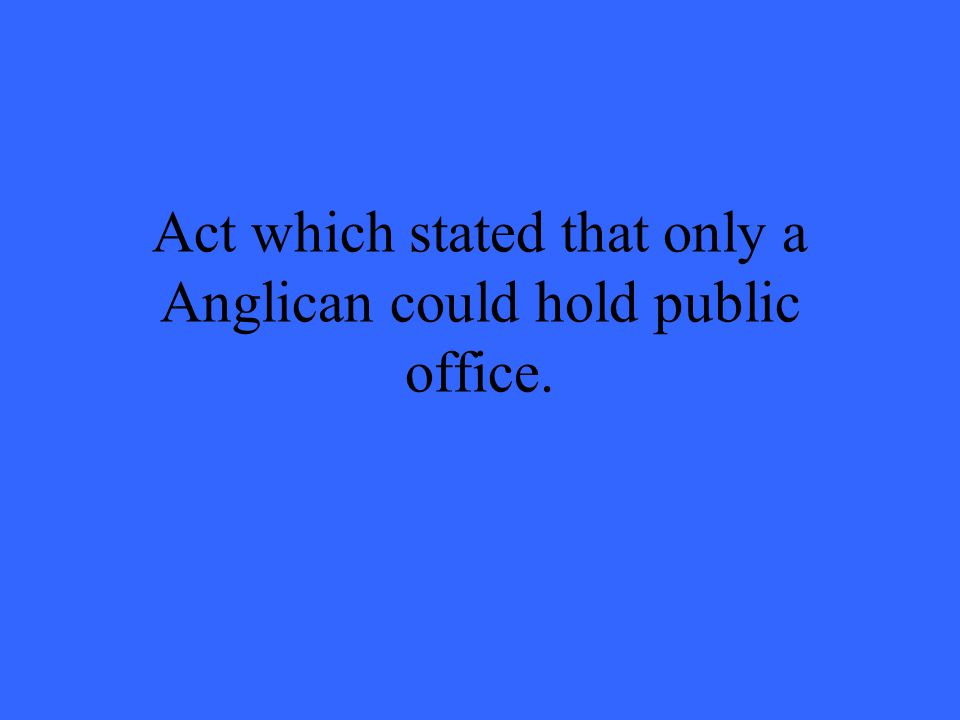 Act which stated that only a Anglican could hold public office.