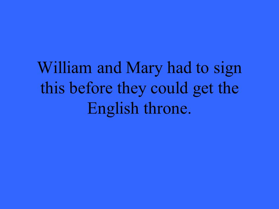William and Mary had to sign this before they could get the English throne.