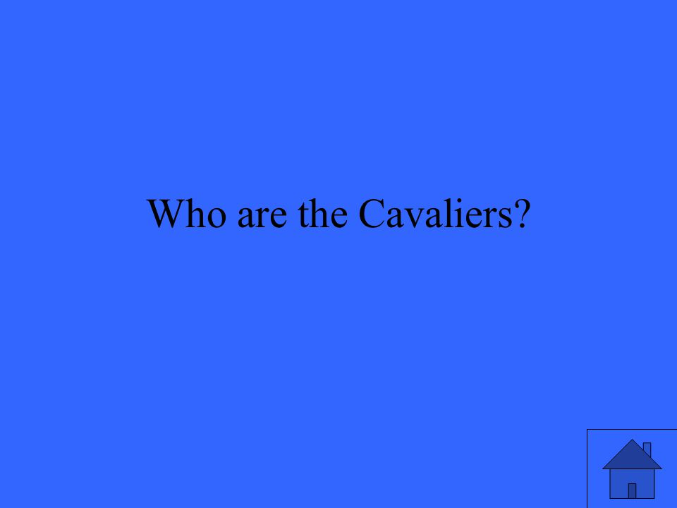 Who are the Cavaliers?