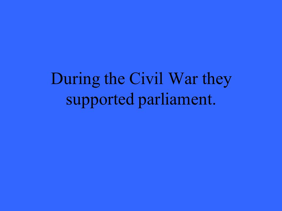 During the Civil War they supported parliament.