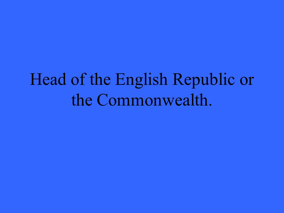 Head of the English Republic or the Commonwealth.
