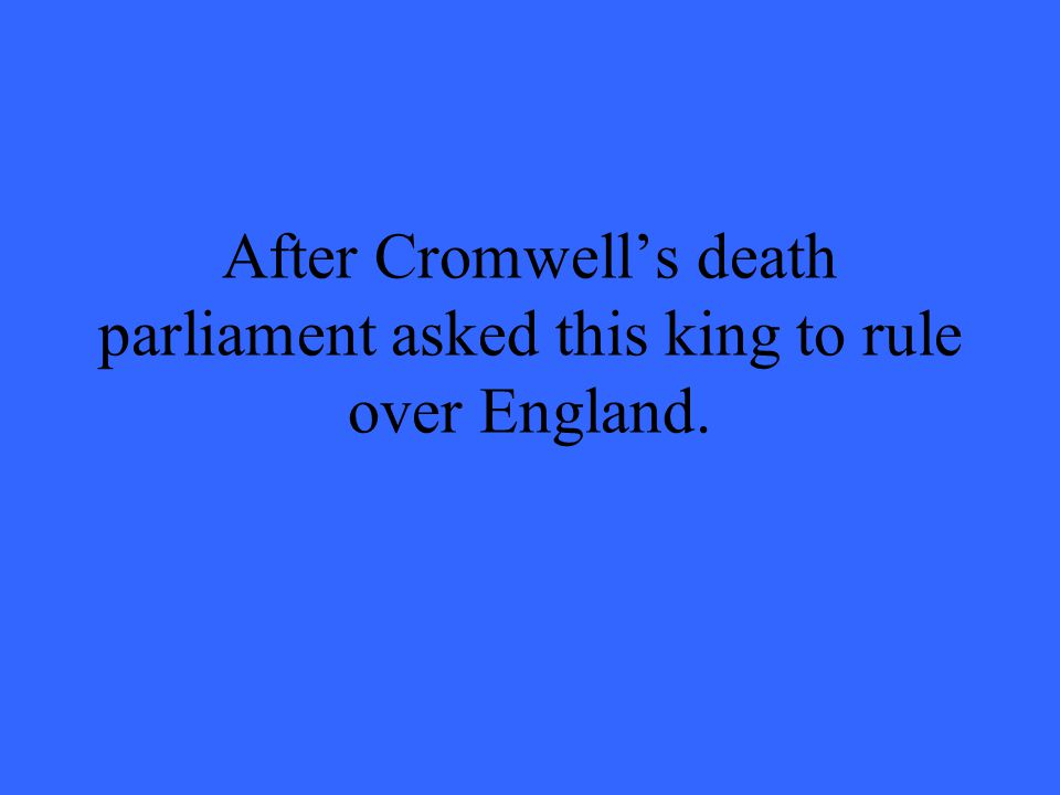 After Cromwell's death parliament asked this king to rule over England.