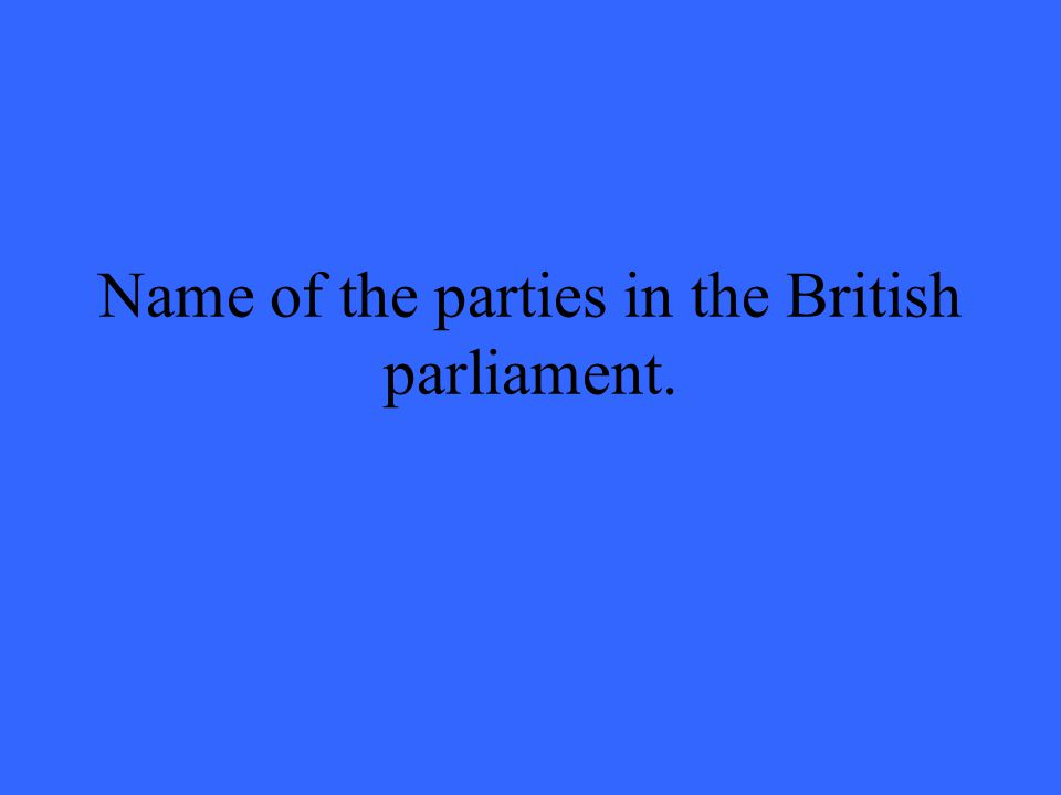 Name of the parties in the British parliament.