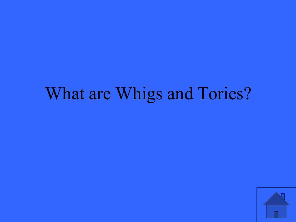 What are Whigs and Tories?