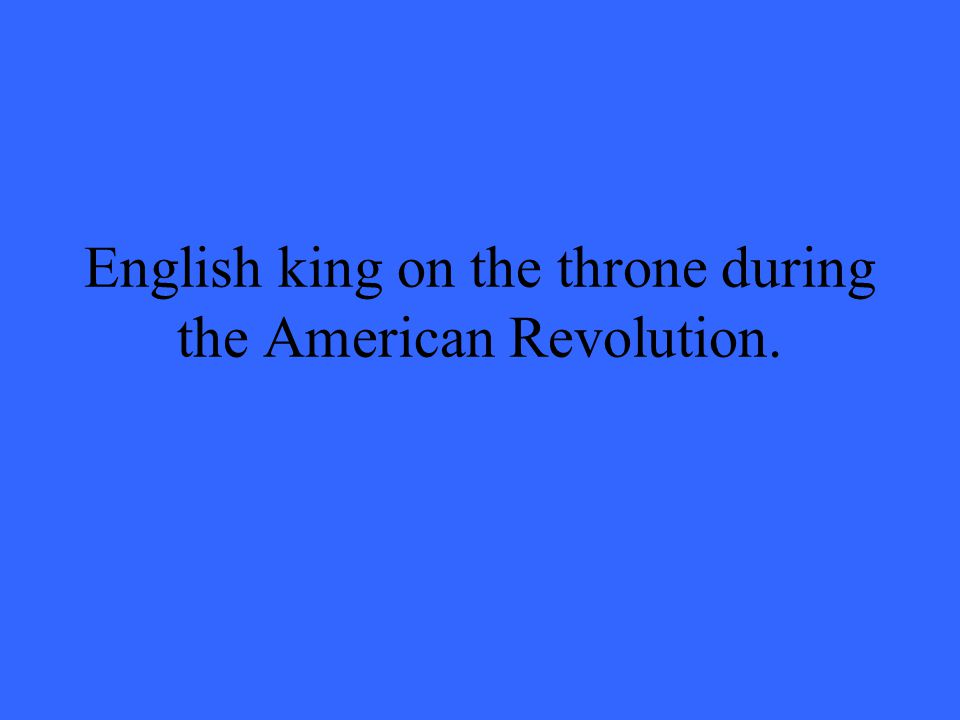 English king on the throne during the American Revolution.
