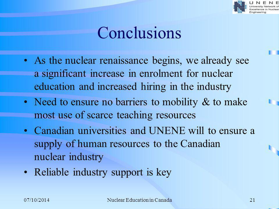 07/10/2014Nuclear Education in Canada21 Conclusions As the nuclear renaissance begins, we already see a significant increase in enrolment for nuclear