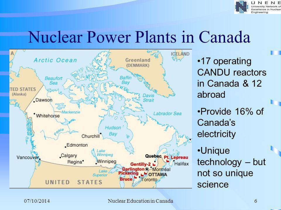 07/10/2014Nuclear Education in Canada7 Needs for Nuclear Engineers With the nuclear renaissance looming, current needs in Canada for new engineers and physicists in the nuclear industry are roughly as follows, per year: Electric utilities, ~250-300 AECL, ~70 Mining companies, ~60 Total may be in the range of 400-500 per year Note that these numbers cover all disciplines of science and engineering in demand in the nuclear industry