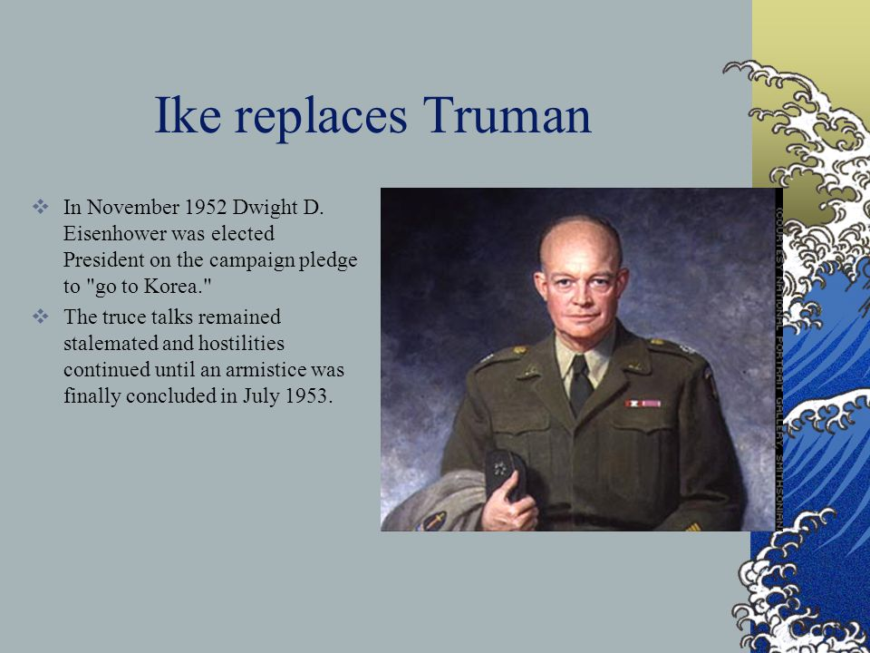 Ike replaces Truman  In November 1952 Dwight D.