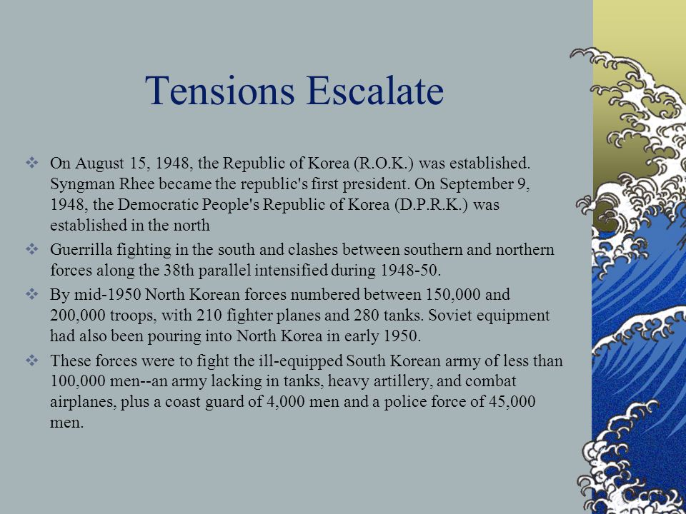 Tensions Escalate  On August 15, 1948, the Republic of Korea (R.O.K.) was established.