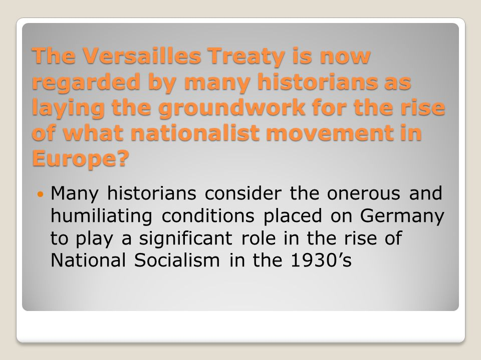 The Versailles Treaty is now regarded by many historians as laying the groundwork for the rise of what nationalist movement in Europe.