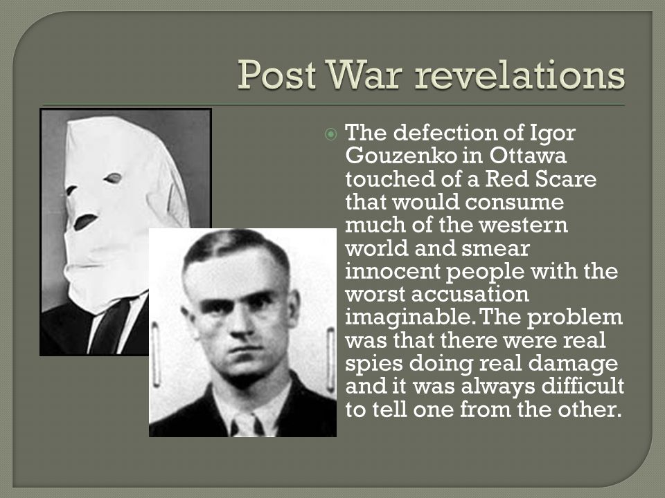  The defection of Igor Gouzenko in Ottawa touched of a Red Scare that would consume much of the western world and smear innocent people with the worst accusation imaginable.