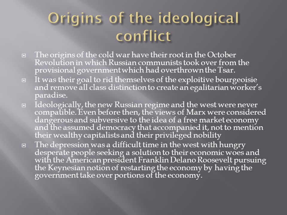  The origins of the cold war have their root in the October Revolution in which Russian communists took over from the provisional government which had overthrown the Tsar.