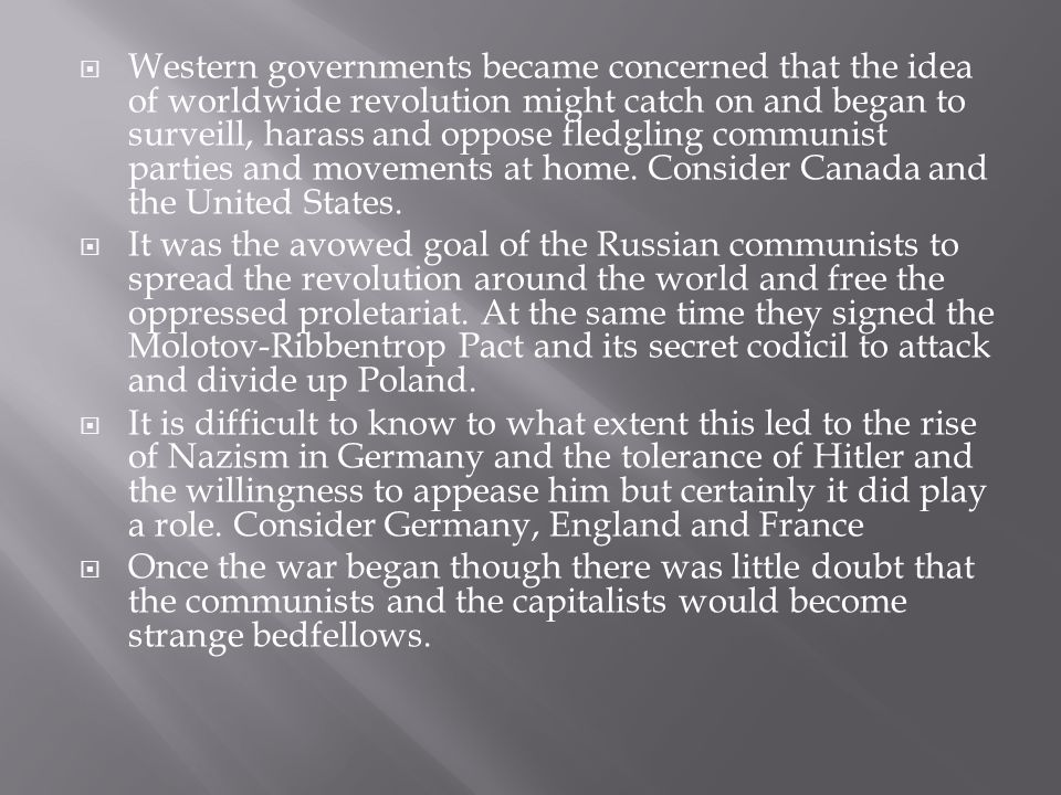  Western governments became concerned that the idea of worldwide revolution might catch on and began to surveill, harass and oppose fledgling communist parties and movements at home.